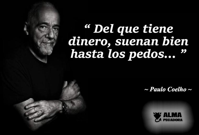 Paulo Coelho - Del que tiene dinero suenan bien hasta los pedos - Frases célebres