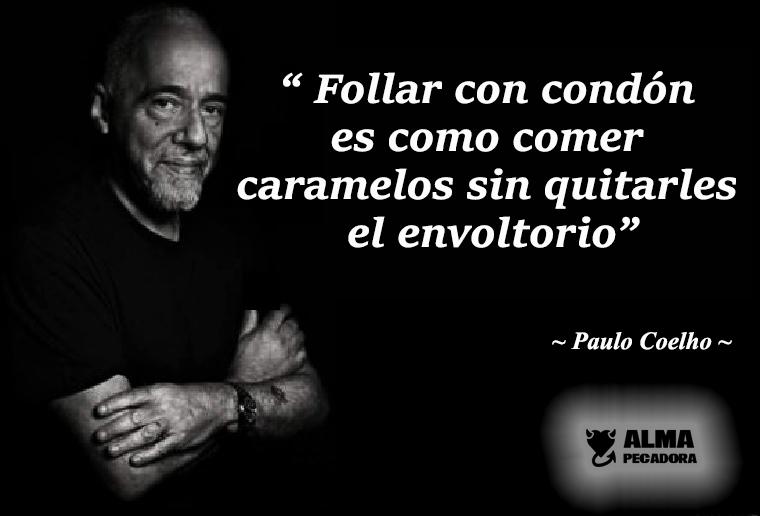 Paulo Coelho follar sin condón - Frases célebres